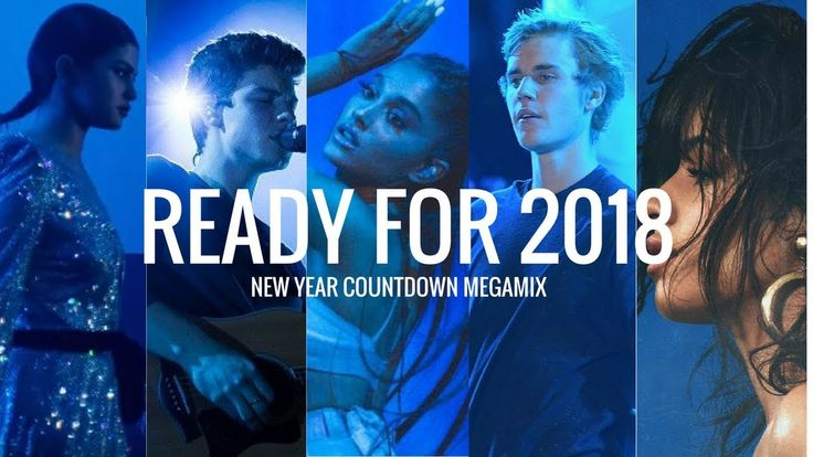READY FOR 2018 | NEW YEAR COUNTDOWN MEGAMIX. feat. Ariana Grande,Camila ...