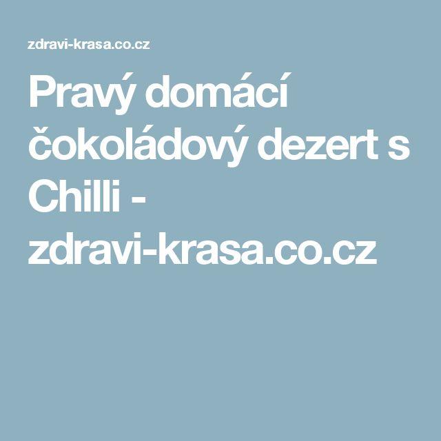 Pravý domácí čokoládový dezert s Chilli - zdravi-krasa.co.cz
