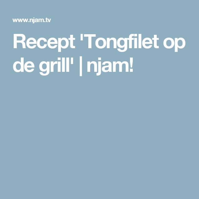 Recept 'Tongfilet op de grill' | njam!