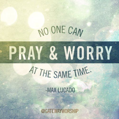 worry vs. prayer Max Lucado #EMPOWERINGquotes