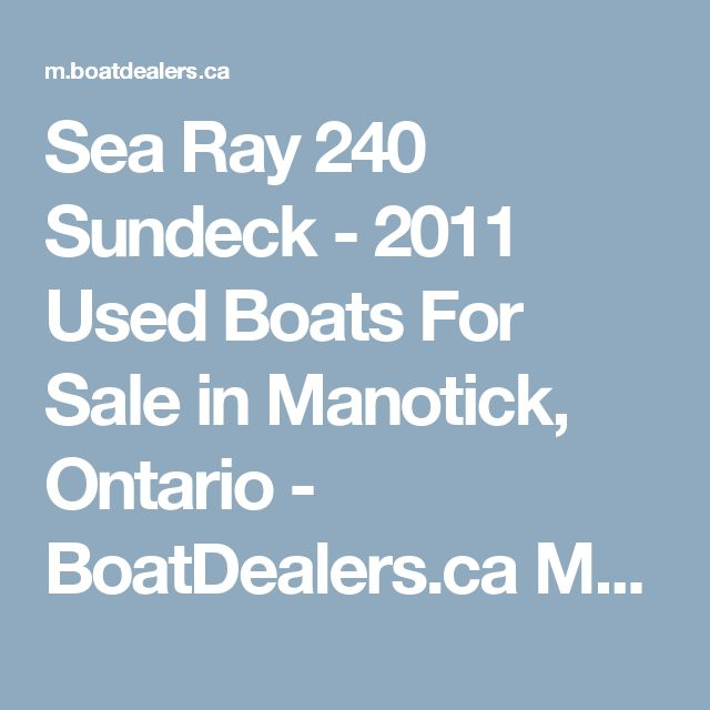 Sea Ray 240 Sundeck - 2011 Used Boats For Sale in Manotick, Ontario - BoatDealers.ca Mobile