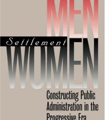 Bureau Men, Settlement Women: Constructing Public Administration in the Progressive Era (Studies in Government & Public Policy) PDF