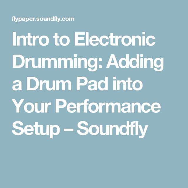 Intro to Electronic Drumming: Adding a Drum Pad into Your Performance Setup – Soundfly