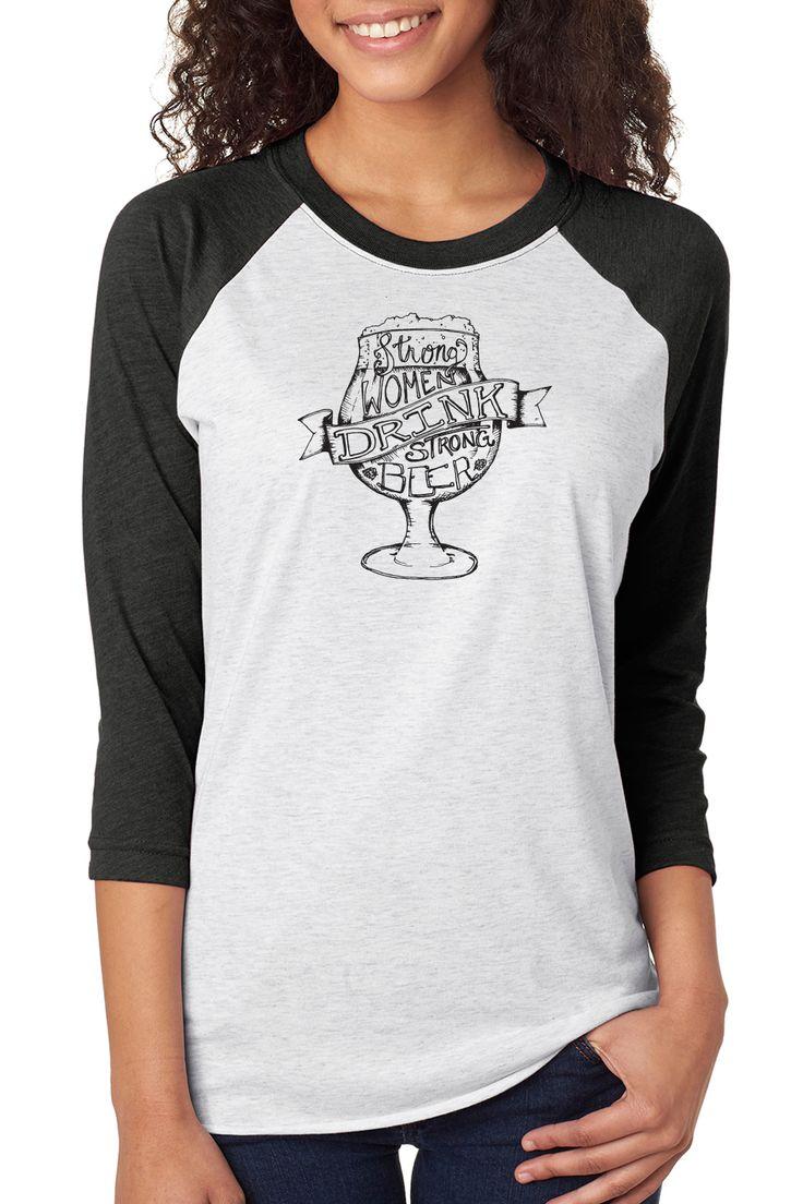 strong women drink strong beer tee - T Shirt Design Ideas Pinterest