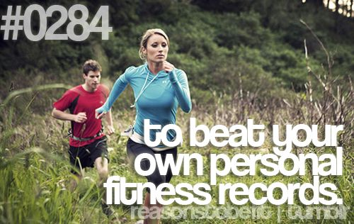 Reasons to Be Fit on tumblr: #0284 - to beat your own personal fitness records.