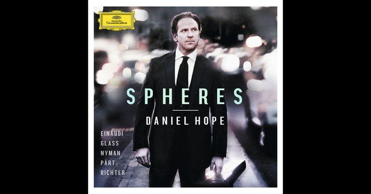 Spheres - Einaudi, Glass, Nyman, Pärt, Richter by Daniel Hope on Apple Music