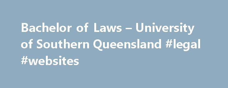 Bachelor of Laws – University of Southern Queensland #legal #websites http://law.remmont.com/bachelor-of-laws-university-of-southern-queensland-legal-websites/  #bachelor of law # Bachelor of Laws Start your career in law sooner If you are seeking a career in law, USQ s 3-year Bachelor of Laws degree will get you there sooner. Accredited by the Legal Practitioners Admissions Board […]