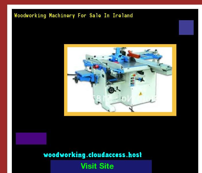 Woodworking Machinery For Sale In Ireland 230707 - Woodworking Plans ...
