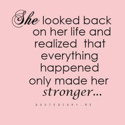 She looked back on her life and realized that everything happened only made her stronger: