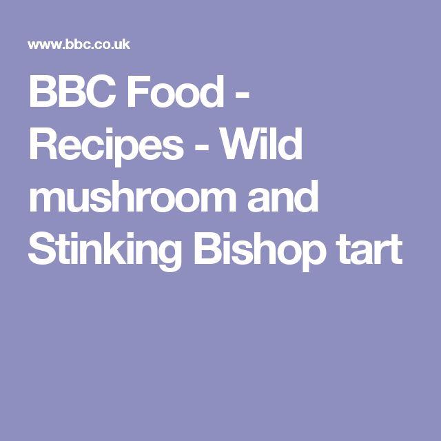 BBC Food - Recipes - Wild mushroom and Stinking Bishop tart