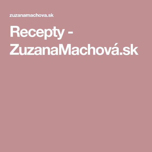 Recepty - ZuzanaMachová.sk