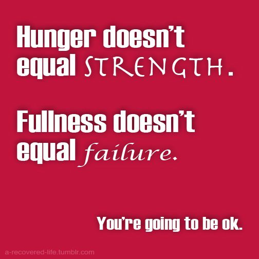 Hunger doesn't equal strength. Fullness doesn't equal failure. You're going to be ok. #anorexia #eatingdisorder #recovery:
