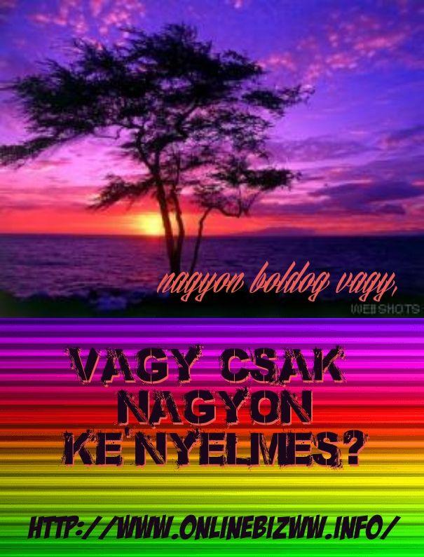 Nagyon boldog vagy, vagy csak nagyonke'nyelmes? http://www.onlinebizww.info/ - Add text to your images with PixTeller