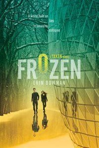 The second book in Erin Bowman''s gripping Taken trilogy,Frozen, will thrill fans of dystopian sci-fi series like Michael Grant''s Gone and James Dashner''s The Maze Runner. Frozen by Erin Bowman #IndigoTeen
