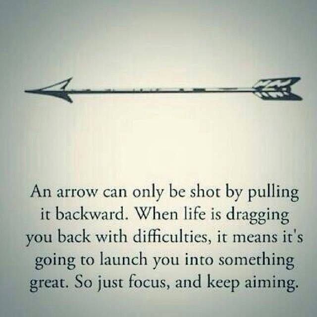 An arrow can only be shot by pulling it backwards. When life is dragging you back with difficulties, it means it's going to launch you into something great. So just focus, and keep smiling. :) #TattooIdeasQuote