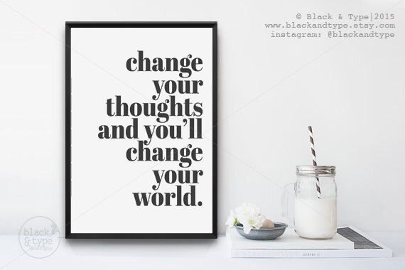 Change Your Thoughts, Change Your World || typography art print, inspirational print, monochrome art, motivational print, inspiring print by BlackandType on Etsy https://www.etsy.com/au/listing/242687757/change-your-thoughts-change-your-world