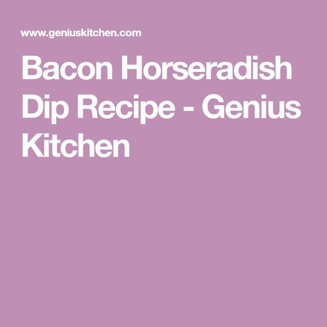Bacon Horseradish Dip Recipe - Genius Kitchen