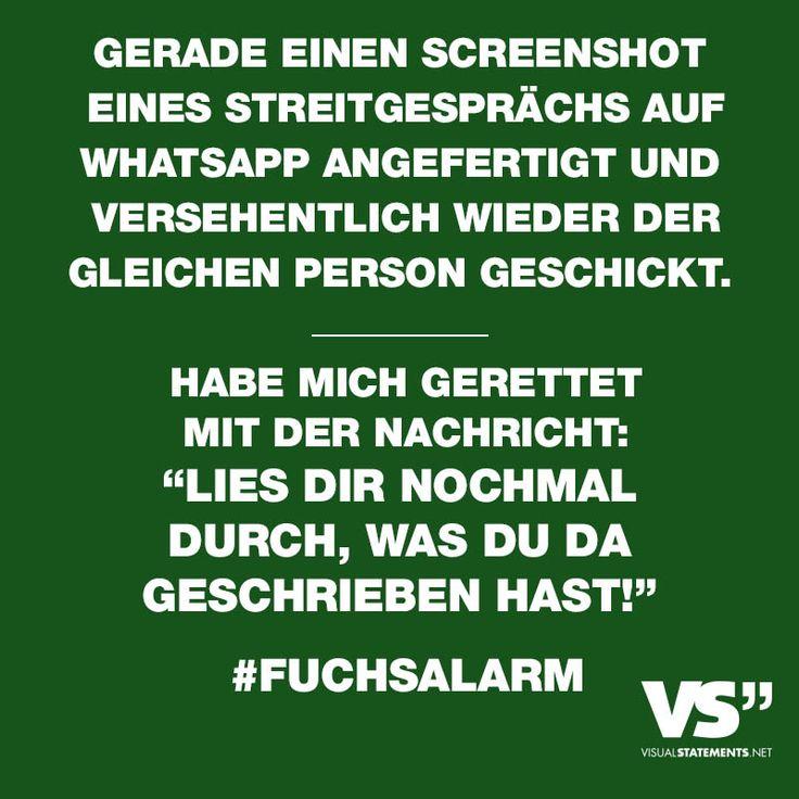 """Gerade einen Screenshot eines Streitgespraechs auf Whatsapp angefertigt und versehentlich wieder der gleichen Person geschickt. Habe mich gerettet mit der Nachricht: """"Lies dir nochmal durch, was du da geschrieben hast!"""" #Fuchsalarm - VISUAL STATEMENTS®"""
