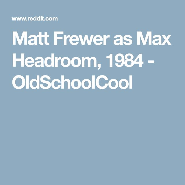 Matt Frewer as Max Headroom, 1984 - OldSchoolCool