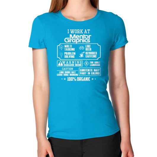I work at Mentor graphics Women's T-Shirt