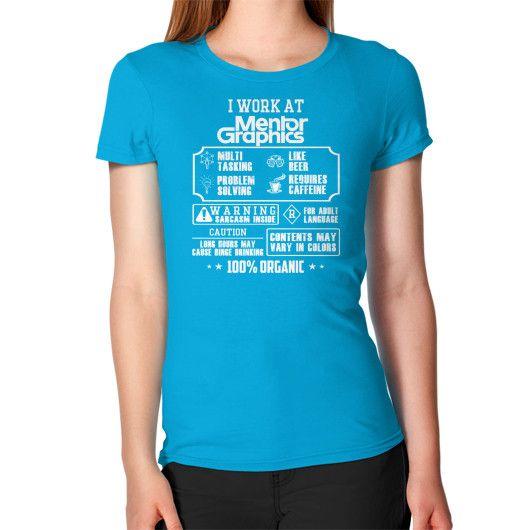 I work at Mentor graphics Women's T-Shirt