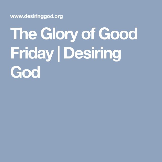 The Glory of Good Friday | Desiring God