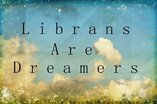 """Librans are Dreamers. """"You may say I'm a dreamer, but I'm not the only one..."""" :)"""