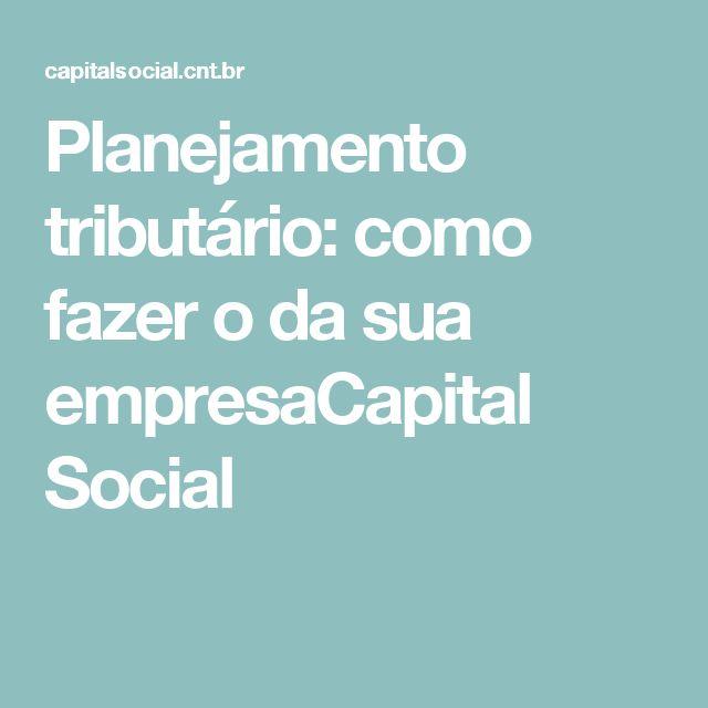 Planejamento tributário: como fazer o da sua empresaCapital Social