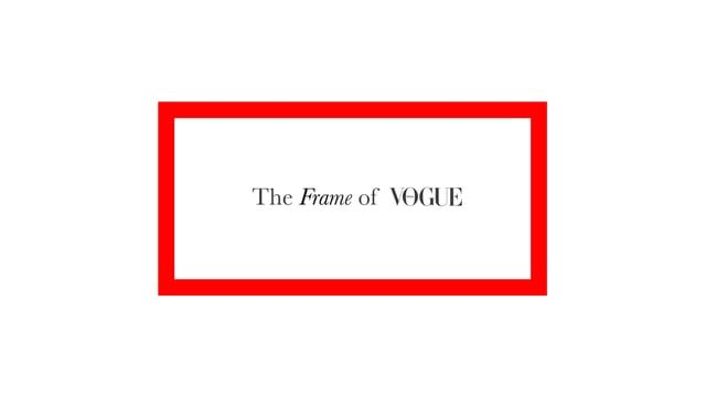 The Frame of Vogue.  Client: Condé Nast Motion Design & Animation: The Workroom Art Direction & Graphics: Condé Nast