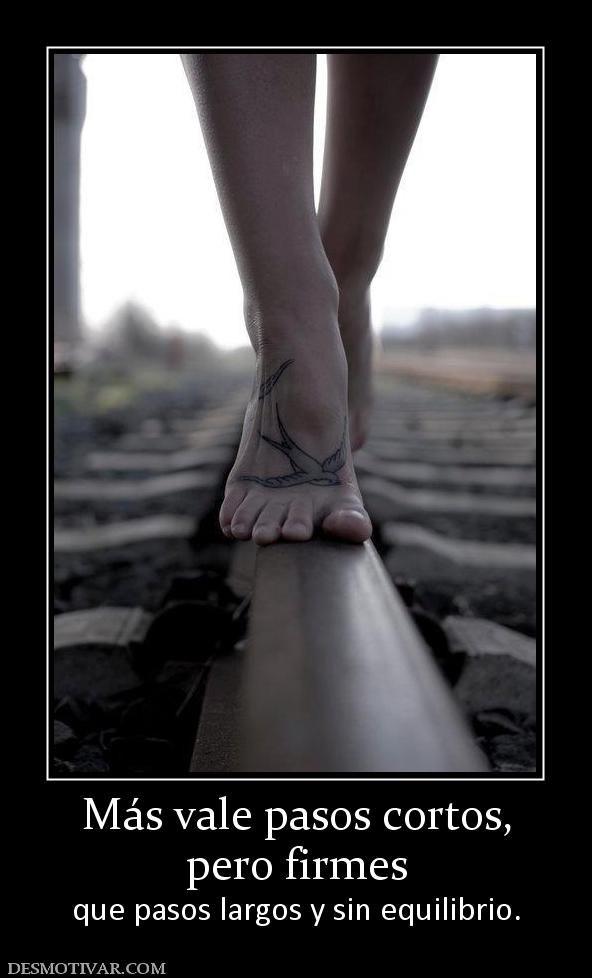 Más+vale+pasos+cortos,+pero+firmes++que+pasos+largos+y+sin+equilibrio.