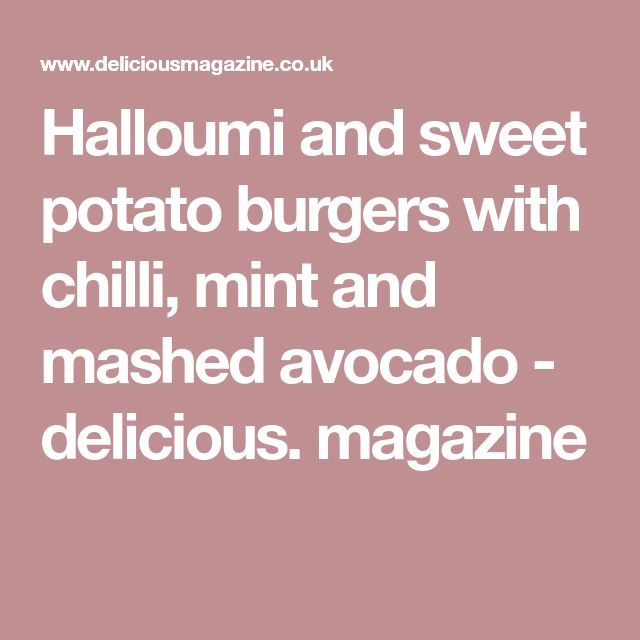 Halloumi and sweet potato burgers with chilli, mint and mashed avocado - delicious. magazine