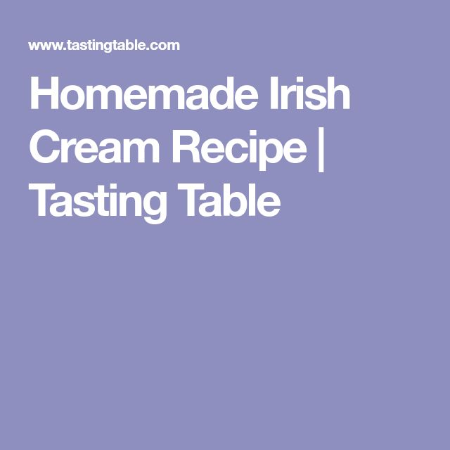 Homemade Irish Cream Recipe | Tasting Table