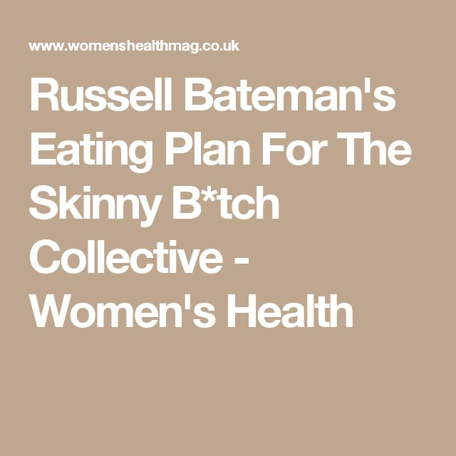 Russell Bateman's Eating Plan For The Skinny B*tch Collective - Women's Health