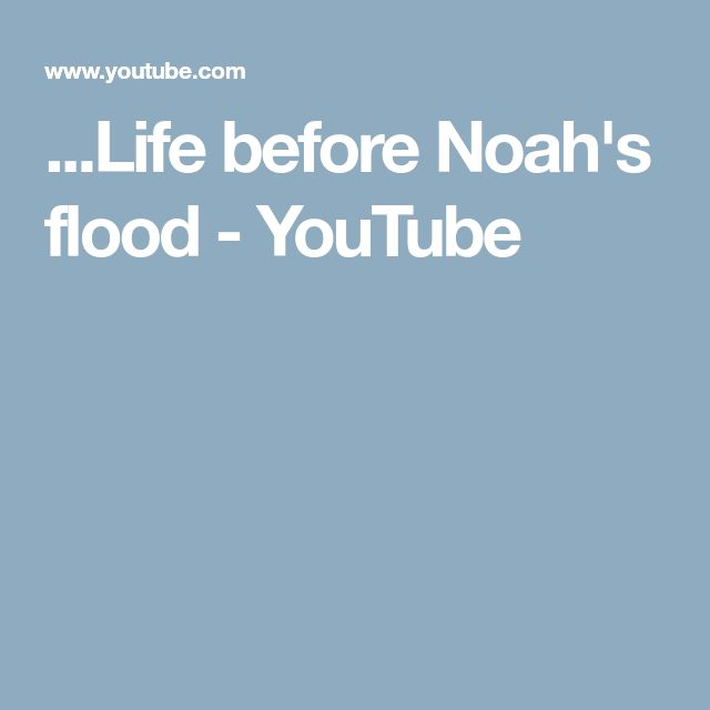 ...Life before Noah's flood - YouTube