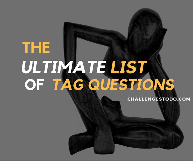 This is a comprehensive list of tag questions you can use for almost any situation. It contains tag questions for couples, siblings and even pet owners.