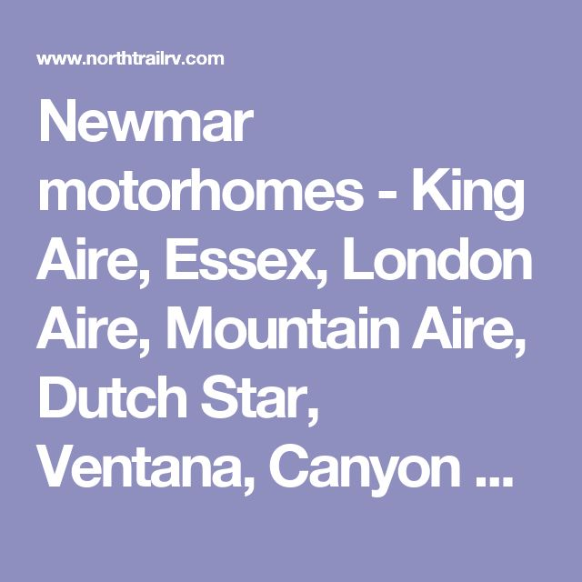 Newmar motorhomes - King Aire, Essex, London Aire, Mountain Aire, Dutch Star, Ventana, Canyon Star, Bay Star