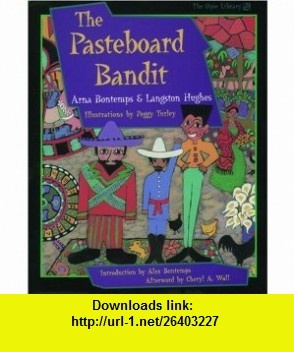 The Pasteboard Bandit (Opie Library) (9780195114768) Arna Bontemps, Langston Hughes, Peggy Turley, Alex Bontemps, Cheryl A. Wall , ISBN-10: 0195114760  , ISBN-13: 978-0195114768 ,  , tutorials , pdf , ebook , torrent , downloads , rapidshare , filesonic , hotfile , megaupload , fileserve