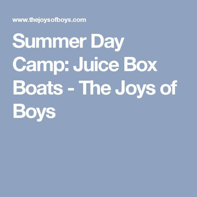 Summer Day Camp: Juice Box Boats - The Joys of Boys