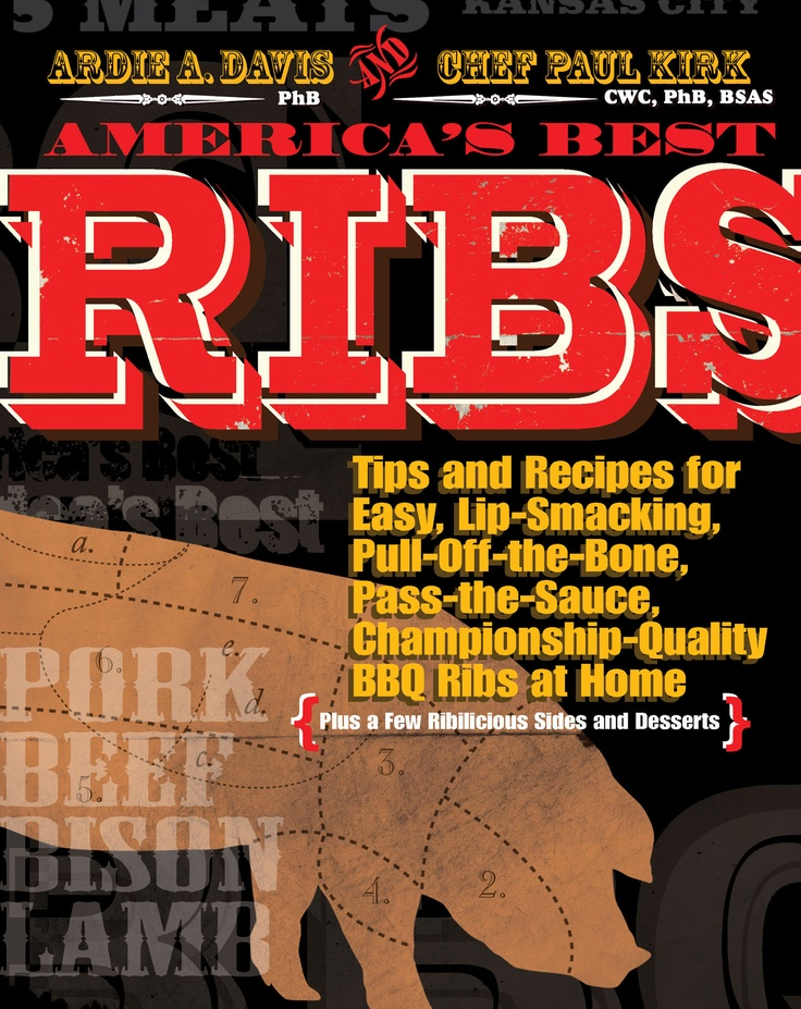 America's Best Ribs: Tips and Recipes for Easy, Lip-Smacking, Pull-Off-the-Bone, Pass-the-Sauce, Championship-Quality BBQ Ribs at Home {Plus a Few Ribilicious Sides and Desserts}