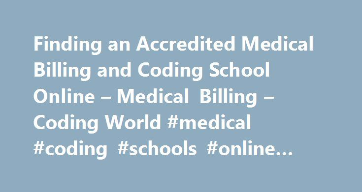 Finding an Accredited Medical Billing and Coding School Online – Medical Billing – Coding World #medical #coding #schools #online #accredited http://vermont.remmont.com/finding-an-accredited-medical-billing-and-coding-school-online-medical-billing-coding-world-medical-coding-schools-online-accredited/  # Finding an Accredited Medical Billing and Coding School Online Finding an accredited medical billing and coding school online is not as difficult as you may believe. There are many…