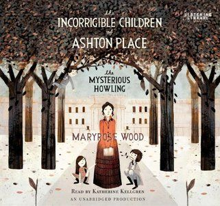 The Incorrigible Children of Ashton Place: Book I: The Mysterious Howling (Audiobook)