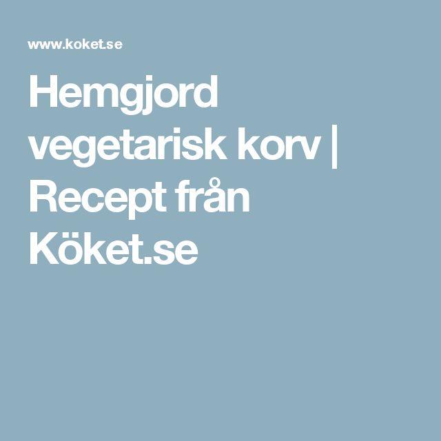Hemgjord vegetarisk korv | Recept från Köket.se