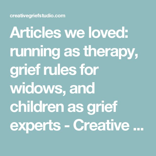 Articles we loved: running as therapy, grief rules for widows, and children as grief experts - Creative grief studio