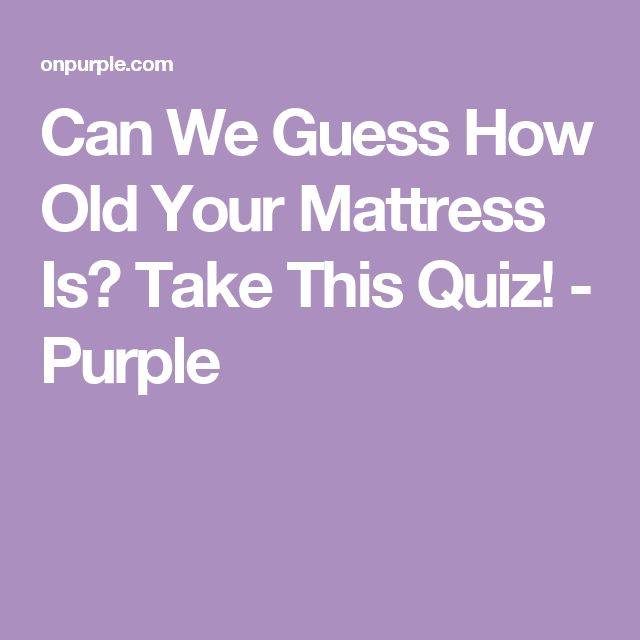 Can We Guess How Old Your Mattress Is? Take This Quiz!