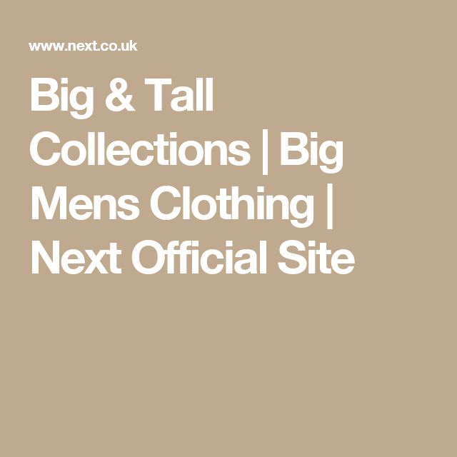 Big & Tall Collections | Big Mens Clothing | Next Official Site