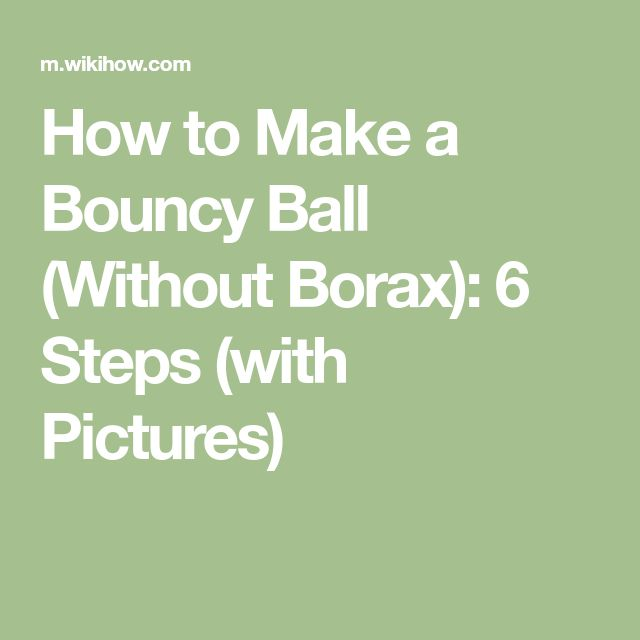How to Make a Bouncy Ball (Without Borax): 6 Steps (with Pictures)