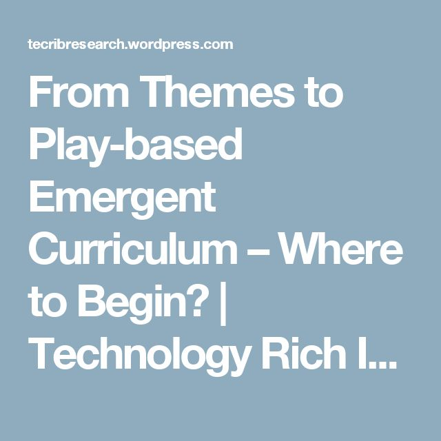 From Themes to Play-based Emergent Curriculum – Where to Begin? | Technology Rich Inquiry Based Research