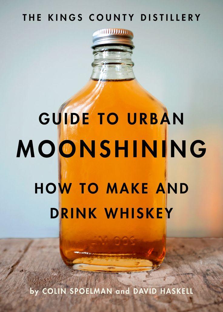 """David HaskellundColin Spoelman haben mit ihrem Buch """"The Kings County Distillery Guide to Urban Moonshining""""eine wunderbare Abhandlung über die Geschichte und Vielfalt von amerikanisc…"""