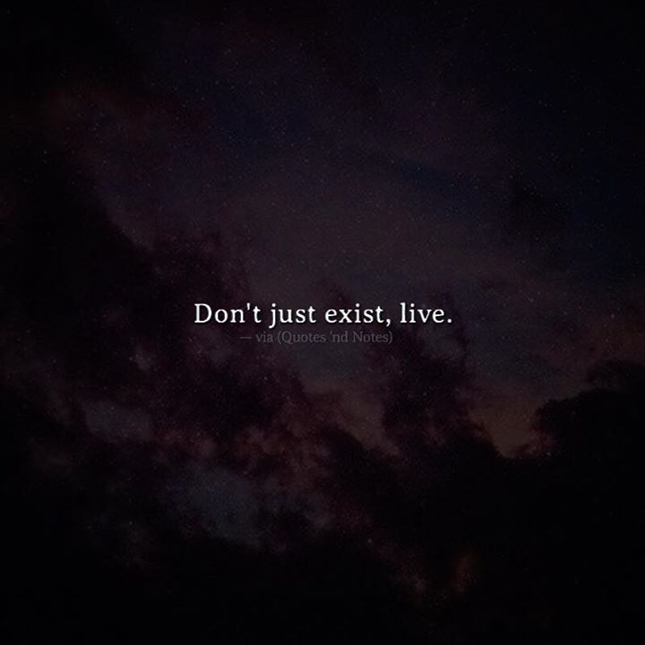 Don't just exist live. via (http://ift.tt/2lIkEH5)