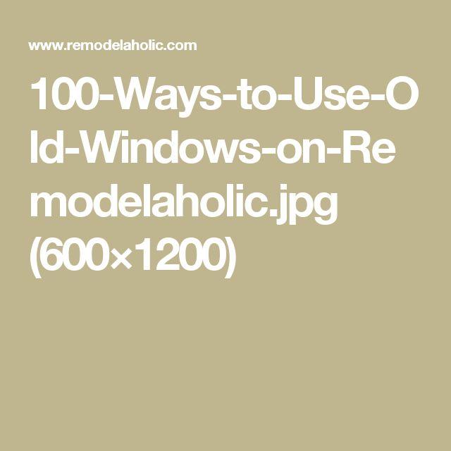 100-Ways-to-Use-Old-Windows-on-Remodelaholic.jpg (600×1200)